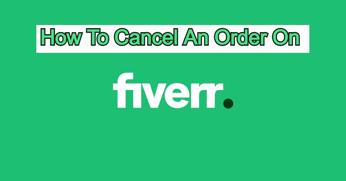 How To Cancel An Order On Fiverr